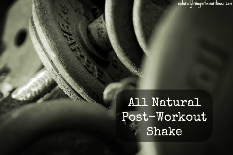 All Natural Post-Workout Shake - naturallylivinginthemaritimes.com